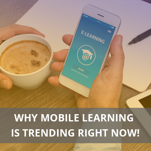 Top reasons why mobile learning is trending right now!