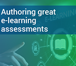 Authoring great e-learning assessments