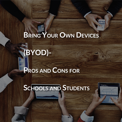 Bring Your Own Device (BYOD) – Pros and Cons for Schools and Students