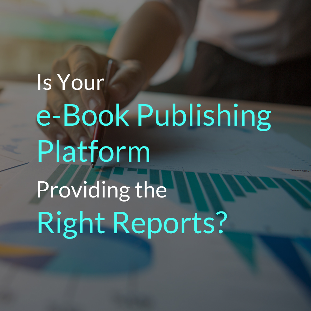 Is Your e-Book Publishing Platform Providing the Right Reports?