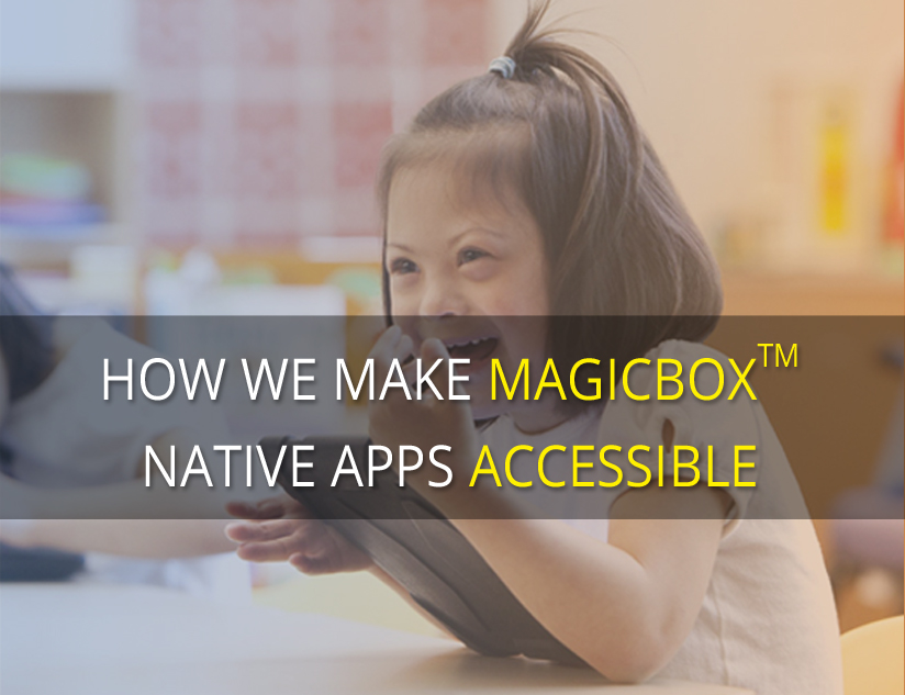 How We Make MagicBox<sup>TM</sup> Native Apps Accessible
